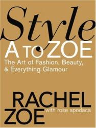 Rachel Zoe: Style A to Zoe