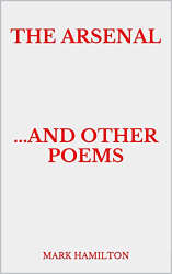 Mark Hamilton: The Arsenal     ...and Other Poems