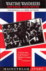 Tim Purcell;Mike Gething: Wartime Wanderers: Bolton Wanderers- A Football Team at War (Mainstream Sport) by Tim Purcell (2001-11-22)