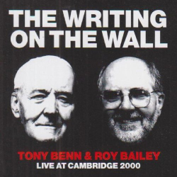 Tony Benn/Roy Bailey - The Writing on the Wall: Live at Cambridge 2000
