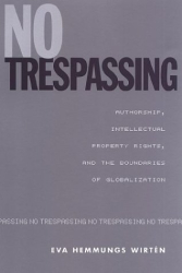 : No Trespassing: Authorship, Intellectual Property Rights, and the Boundaries of Globalization
