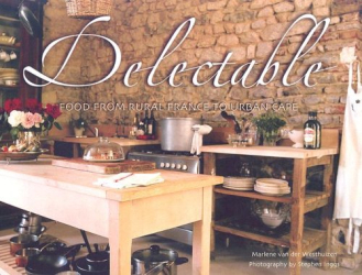 Marlene Van Der Westhuizen: Delectable: Food from Rural France to Urban Cape
