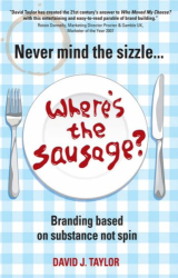 David Taylor: Never Mind the Sizzle...Where's the Sausage?: Branding Based on Substance, Not Spin