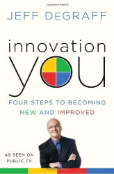 Jeff Degraff: Innovation You: Four Steps to Becoming New and Improved