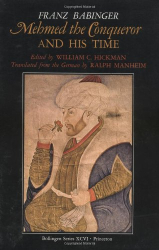 Franz Babinger: Mehmed the Conqueror and His Time