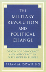 Brian Downing: The Military Revolution and Political Change