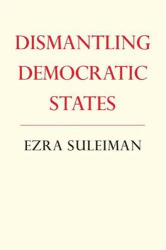 Ezra N. Suleiman: Dismantling Democratic States