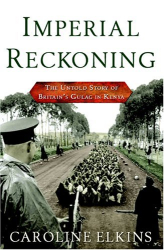 Caroline Elkins: Imperial Reckoning: The Untold Story of the End of Empire in Kenya