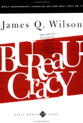 James Q. Wilson: Bureaucracy: What Government Agencies Do and Why They Do It