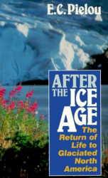 E. C. Pielou: After the Ice Age : The Return of Life to Glaciated North America