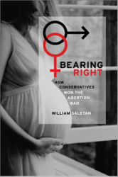 William Saletan: Bearing Right: How Conservatives Won the Abortion War