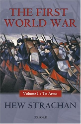 Hew Strachan: The First World War: To Arms