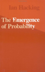 Ian Hacking: The Emergence of Probability: A Philosophical Study of Early Ideas About robability, Induction and Statistical Inference