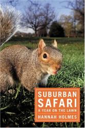 Hannah Holmes: Suburban Safari: A Year on the Lawn