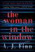 A. J. Finn: The Woman in the Window: A Novel