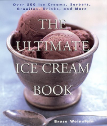 Bruce Weinstein: The Ultimate Ice Cream Book : Over 500 Ice Creams, Sorbets, Granitas, Drinks, And More
