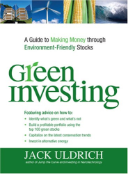 Jack Uldrich: Green Investing: A Guide to Making Money through Environment Friendly Stocks