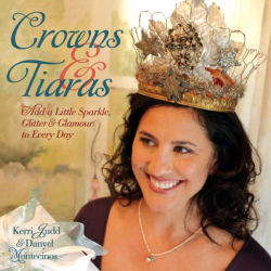 Kerri Judd: Crowns & Tiaras: Add a Little Sparkle, Glitter & Glamour to Every Day