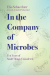 : In the Company of Microbes: Ten Years of Small Things Considered