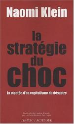 Naomi Klein: La stratégie du choc : La montée d'un capitalisme du désastre