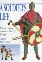 Andrew Robertshaw: A Soldier's Life: A Visual History of Soldiers Through the Ages