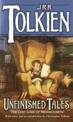J.R.R. Tolkien: Unfinished Tales: The Lost Lore of Middle-earth