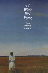 Bess Streeter Aldrich: A White Bird Flying (Bison Book S)