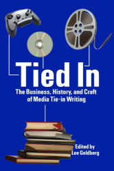 : Tied In: The Business, History and Craft of Media Tie-In Writing