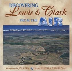Jim Wark & Joe Mussulman: Discovering Lewis & Clark from the Air