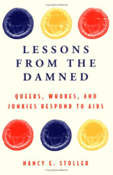 Nancy E. Stoller: Lessons from the Damned: Queers, Whores, and Junkies Respond to AIDS