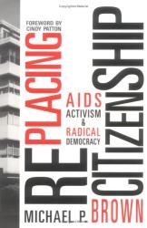 Michael P. Brown: RePlacing Citizenship: AIDS Activism and Radical Democracy