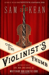 Sam Kean: The Violinist's Thumb: And Other Lost Tales of Love, War, and Genius, as Written by Our Genetic Code