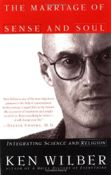 Ken Wilber: The Marriage of Sense and Soul: Integrating Science and Religion