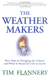 Tim Flannery: The Weather Makers : How Man Is Changing the Climate and What It Means for Life on Earth