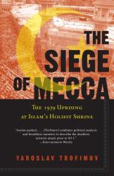 Yaroslav Trofimov: The Siege of Mecca: The 1979 Uprising at Islam's Holiest Shrine