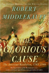 Robert Middlekauff: The Glorious Cause : The American Revolution, 1763-1789  (Oxford History of the United States)