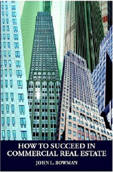 John L. Bowman: How to Succeed in Commercial Real Estate