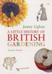 Jenny Uglow: A Little History of British Gardening