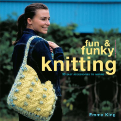 Emma King: Fun and Funky Knitting