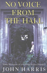 John Harris: No Voice from the Hall: Early Memories of a Country House Snooper