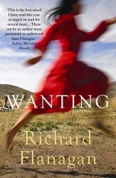Richard Flanagan: Wanting
