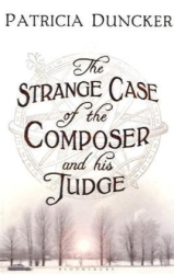 Patricia Duncker: The Strange Case of the Composer and His Judge