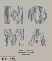 Rene Redzepi: Noma: Time and Place in Nordic Cuisine