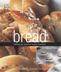 Eric Treuille: Bread: Baking by hand or bread machine
