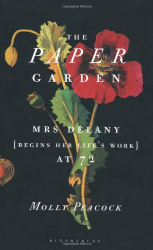 Molly Peacock: The Paper Garden: Mrs Delany Begins Her Life's Work at 72