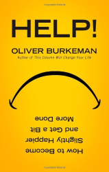Oliver Burkeman: Help!: How to Become Slightly Happier and Get a Bit More Done