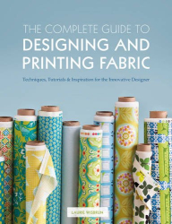 Laurie Wisbrun: The Complete Guide to Designing and Printing Fabric