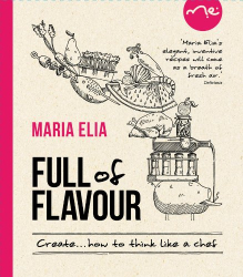 Maria Elia: Full of Flavour: Create . . . How to Think Like a Chef