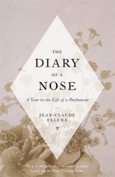 Jean-Claude Ellena: The Diary of a Nose: A Year in the Life of a Parfumeur