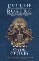 Evelio Rosero: Good Offices